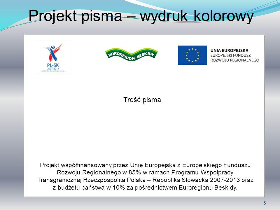 6 Projekt pisma – wydruk czarno-biały Projekt współfinansowany przez Unię Europejską z Europejskiego Funduszu Rozwoju Regionalnego w 85% w ramach Programu Współpracy Transgranicznej Rzeczpospolita Polska – Republika Słowacka 2007-2013 oraz z budżetu państwa w 10% za pośrednictwem Euroregionu Beskidy.