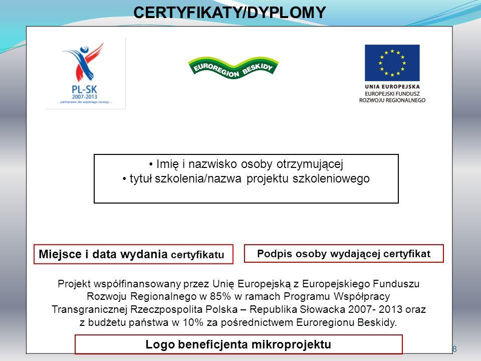 8 CERTYFIKATY/DYPLOMY Logo beneficjenta mikroprojektu Projekt współfinansowany przez Unię Europejską z Europejskiego Funduszu Rozwoju Regionalnego w 8