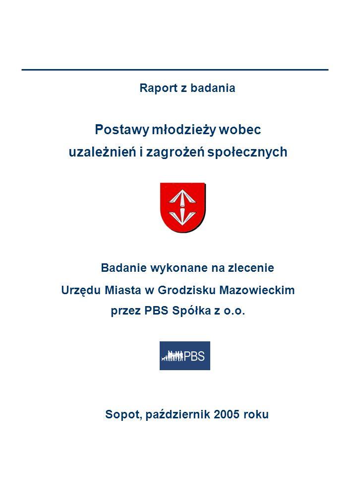 Raport z badania Postawy młodzieży wobec uzależnień i zagrożeń społecznych Badanie wykonane na zlecenie Urzędu Miasta w Grodzisku Mazowieckim przez PB