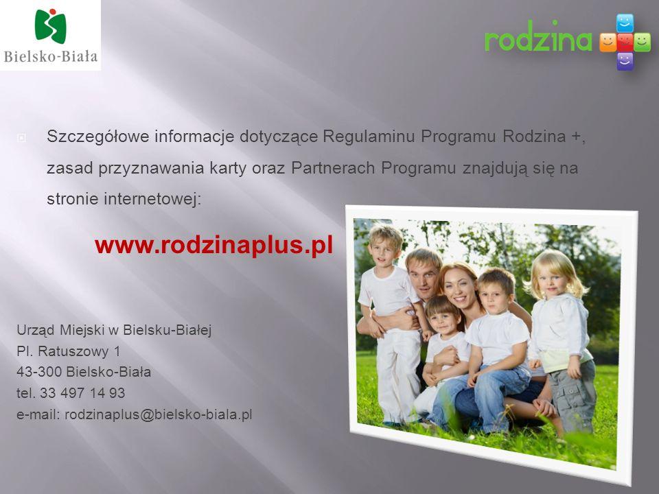 Szczegółowe informacje dotyczące Regulaminu Programu Rodzina +, zasad przyznawania karty oraz Partnerach Programu znajdują się na stronie internetowej: www.rodzinaplus.pl Urząd Miejski w Bielsku-Białej Pl.