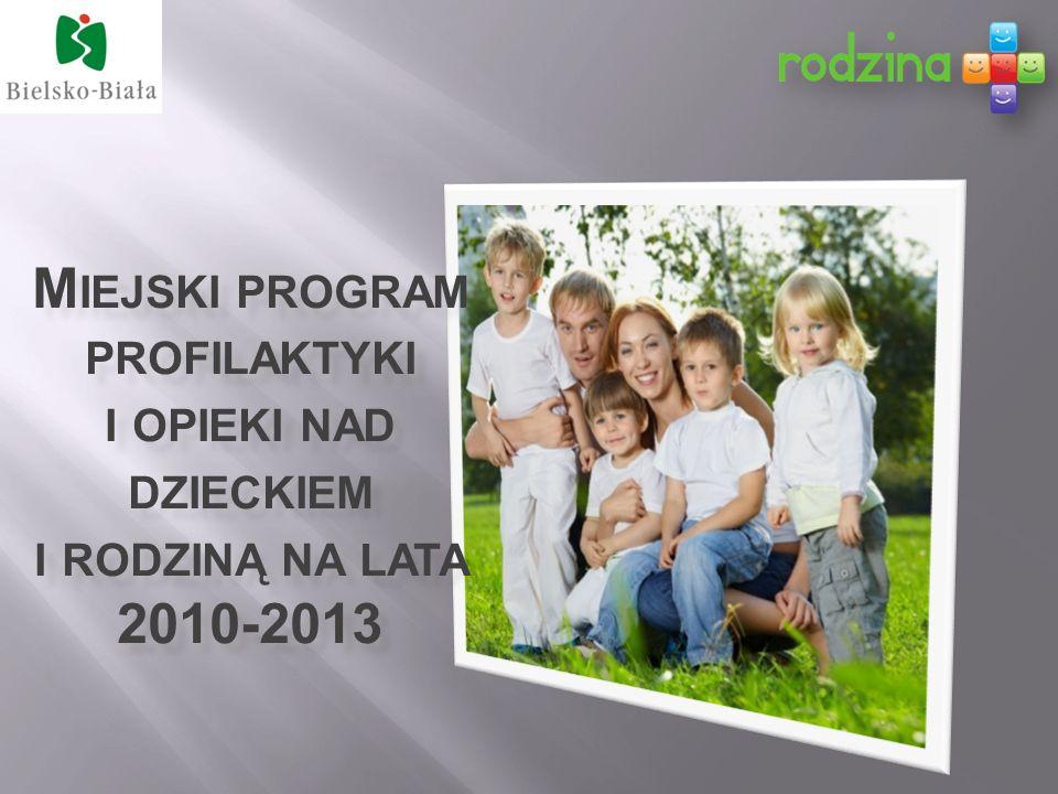 M IEJSKI PROGRAM PROFILAKTYKI I OPIEKI NAD DZIECKIEM I RODZINĄ NA LATA 2010-2013