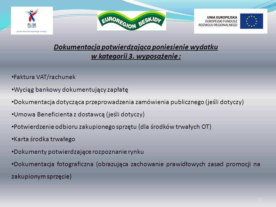 Wolontariat 27 Dokumentacja potwierdzająca poniesienie wydatku w kategorii 3. wyposażenie : Faktura VAT/rachunek Wyciąg bankowy dokumentujący zapłatę