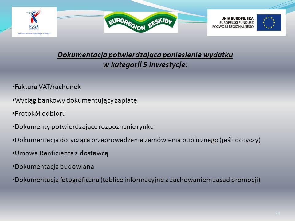 Wolontariat 34 Dokumentacja potwierdzająca poniesienie wydatku w kategorii 5 Inwestycje: Faktura VAT/rachunek Wyciąg bankowy dokumentujący zapłatę Pro