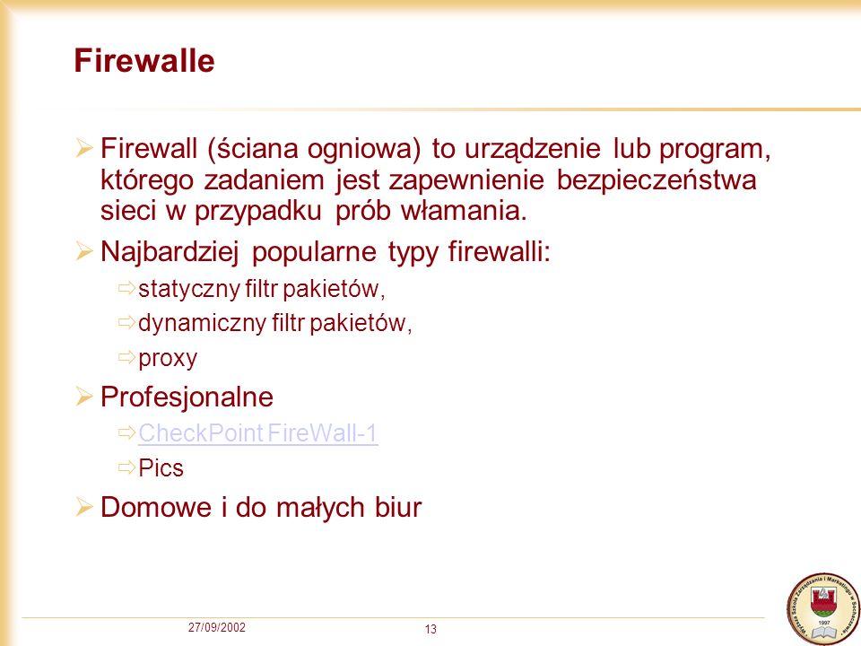 27/09/2002 13 Firewalle Firewall (ściana ogniowa) to urządzenie lub program, którego zadaniem jest zapewnienie bezpieczeństwa sieci w przypadku prób w