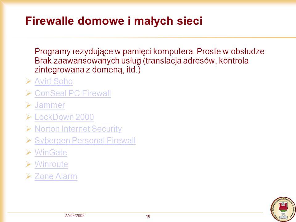 27/09/2002 18 Firewalle domowe i małych sieci Programy rezydujące w pamięci komputera. Proste w obsłudze. Brak zaawansowanych usług (translacja adresó