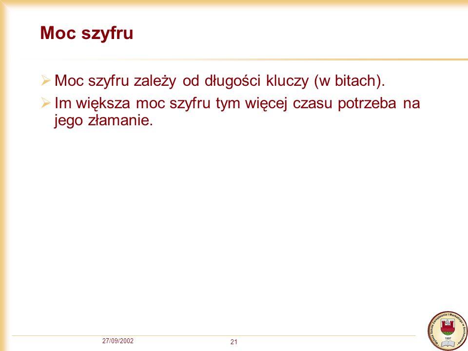 27/09/2002 21 Moc szyfru Moc szyfru zależy od długości kluczy (w bitach). Im większa moc szyfru tym więcej czasu potrzeba na jego złamanie.