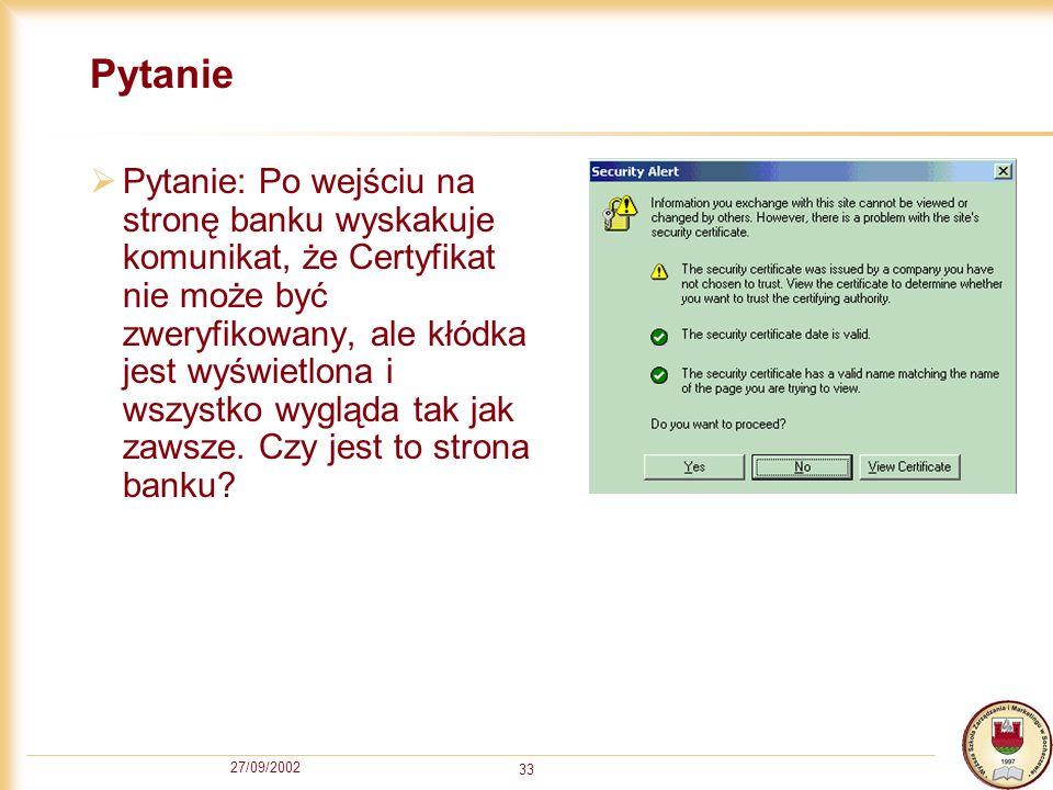27/09/2002 33 Pytanie Pytanie: Po wejściu na stronę banku wyskakuje komunikat, że Certyfikat nie może być zweryfikowany, ale kłódka jest wyświetlona i