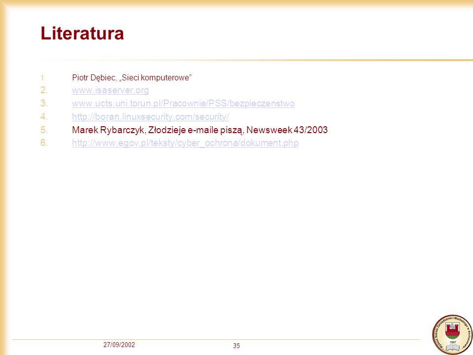 27/09/2002 35 Literatura 1.Piotr Dębiec, Sieci komputerowe 2.www.isaserver.orgwww.isaserver.org 3.www.ucts.uni.torun.pl/Pracownie/PSS/bezpieczenstwoww