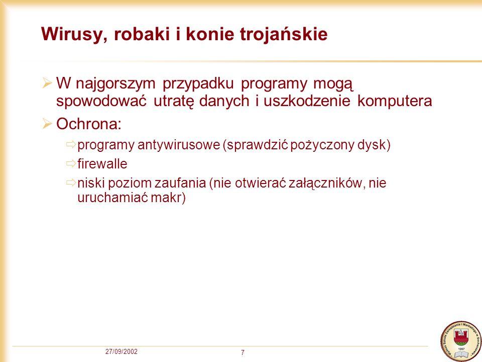 27/09/2002 7 Wirusy, robaki i konie trojańskie W najgorszym przypadku programy mogą spowodować utratę danych i uszkodzenie komputera Ochrona: programy
