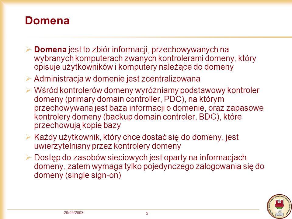 20/09/2003 5 Domena Domena jest to zbiór informacji, przechowywanych na wybranych komputerach zwanych kontrolerami domeny, który opisuje użytkowników