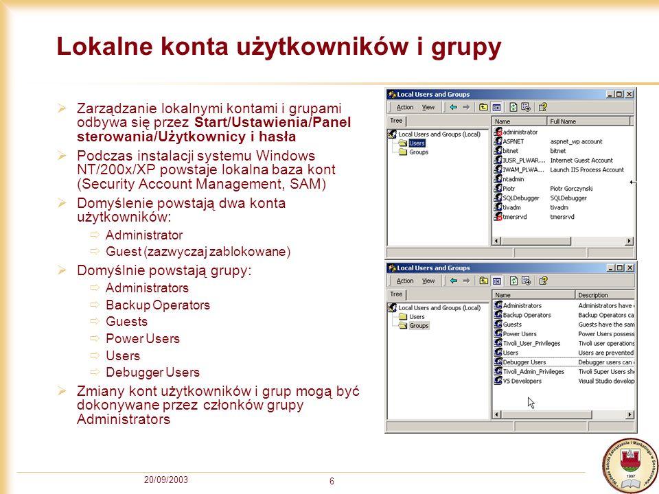 20/09/2003 6 Lokalne konta użytkowników i grupy Zarządzanie lokalnymi kontami i grupami odbywa się przez Start/Ustawienia/Panel sterowania/Użytkownicy