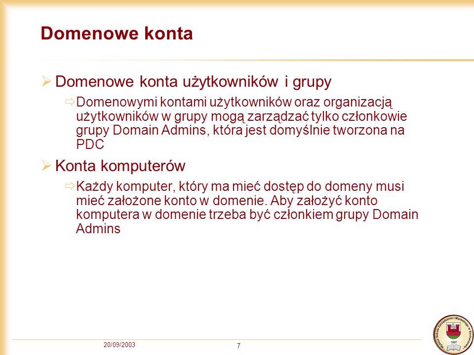 20/09/2003 7 Domenowe konta Domenowe konta użytkowników i grupy Domenowymi kontami użytkowników oraz organizacją użytkowników w grupy mogą zarządzać t