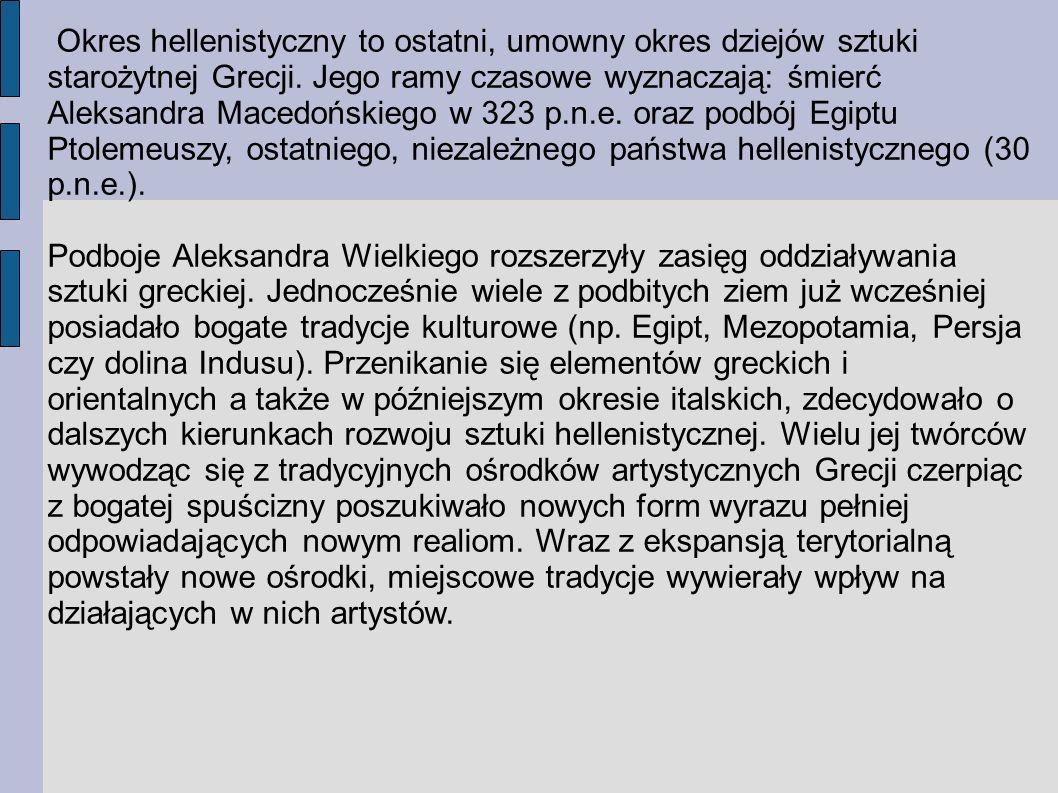 Okres hellenistyczny to ostatni, umowny okres dziejów sztuki starożytnej Grecji. Jego ramy czasowe wyznaczają: śmierć Aleksandra Macedońskiego w 323 p