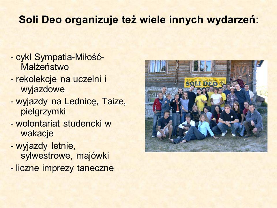 Soli Deo organizuje też wiele innych wydarzeń: - cykl Sympatia-Miłość- Małżeństwo - rekolekcje na uczelni i wyjazdowe - wyjazdy na Lednicę, Taize, pielgrzymki - wolontariat studencki w wakacje - wyjazdy letnie, sylwestrowe, majówki - liczne imprezy taneczne