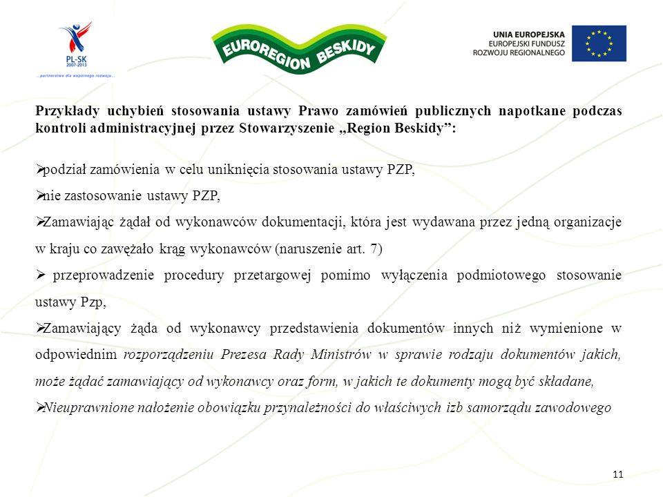 11 Przykłady uchybień stosowania ustawy Prawo zamówień publicznych napotkane podczas kontroli administracyjnej przez Stowarzyszenie Region Beskidy: po