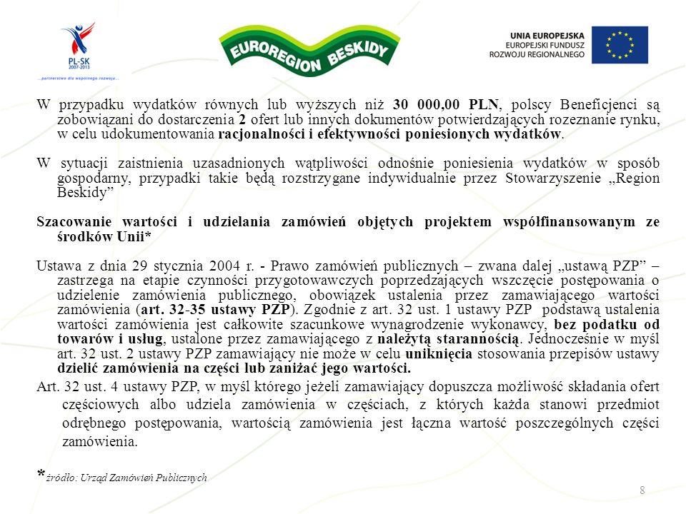 8 W przypadku wydatków równych lub wyższych niż 30 000,00 PLN, polscy Beneficjenci są zobowiązani do dostarczenia 2 ofert lub innych dokumentów potwie