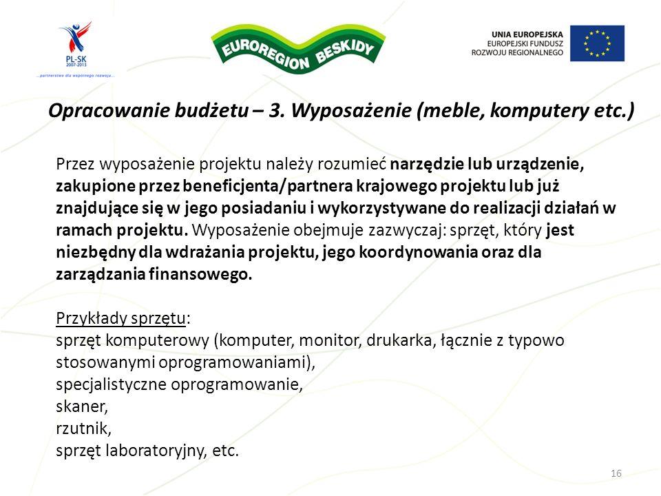Opracowanie budżetu – 3. Wyposażenie (meble, komputery etc.) 16 Przez wyposażenie projektu należy rozumieć narzędzie lub urządzenie, zakupione przez b