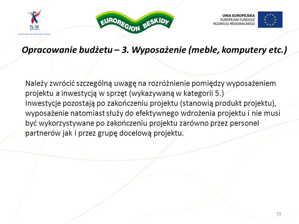 Opracowanie budżetu – 3. Wyposażenie (meble, komputery etc.) 19 Należy zwrócić szczególną uwagę na rozróżnienie pomiędzy wyposażeniem projektu a inwes