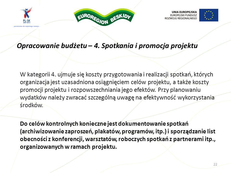 Opracowanie budżetu – 4. Spotkania i promocja projektu W kategorii 4. ujmuje się koszty przygotowania i realizacji spotkań, których organizacja jest u