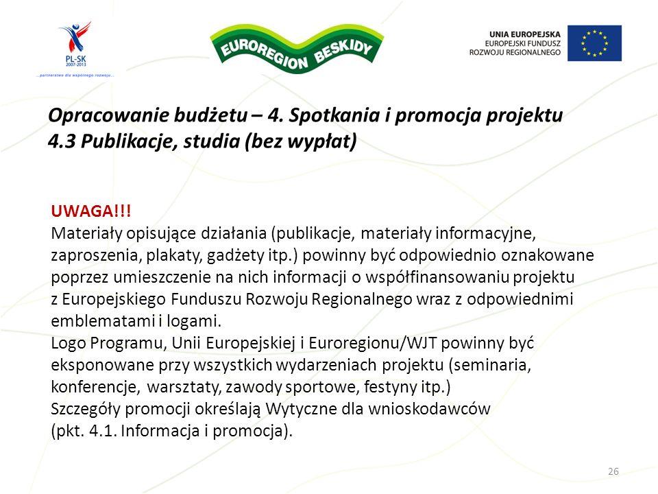 Opracowanie budżetu – 4. Spotkania i promocja projektu 4.3 Publikacje, studia (bez wypłat) 26 UWAGA!!! Materiały opisujące działania (publikacje, mate