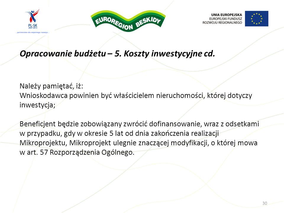 Opracowanie budżetu – 5. Koszty inwestycyjne cd. 30 Należy pamiętać, iż: Wnioskodawca powinien być właścicielem nieruchomości, której dotyczy inwestyc