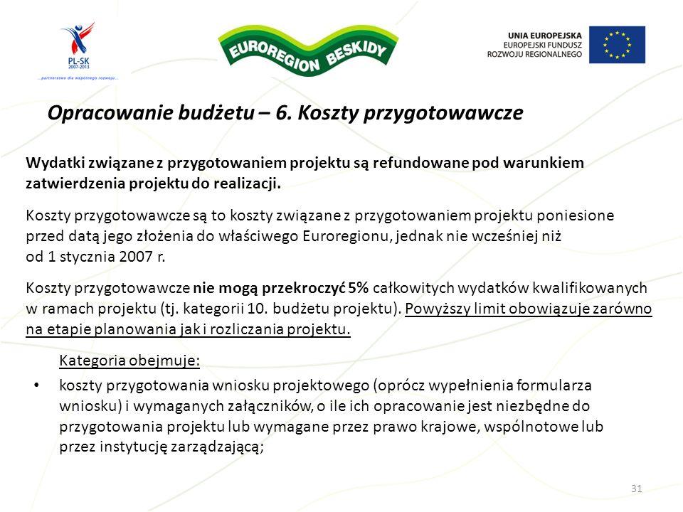 Opracowanie budżetu – 6. Koszty przygotowawcze Kategoria obejmuje: koszty przygotowania wniosku projektowego (oprócz wypełnienia formularza wniosku) i