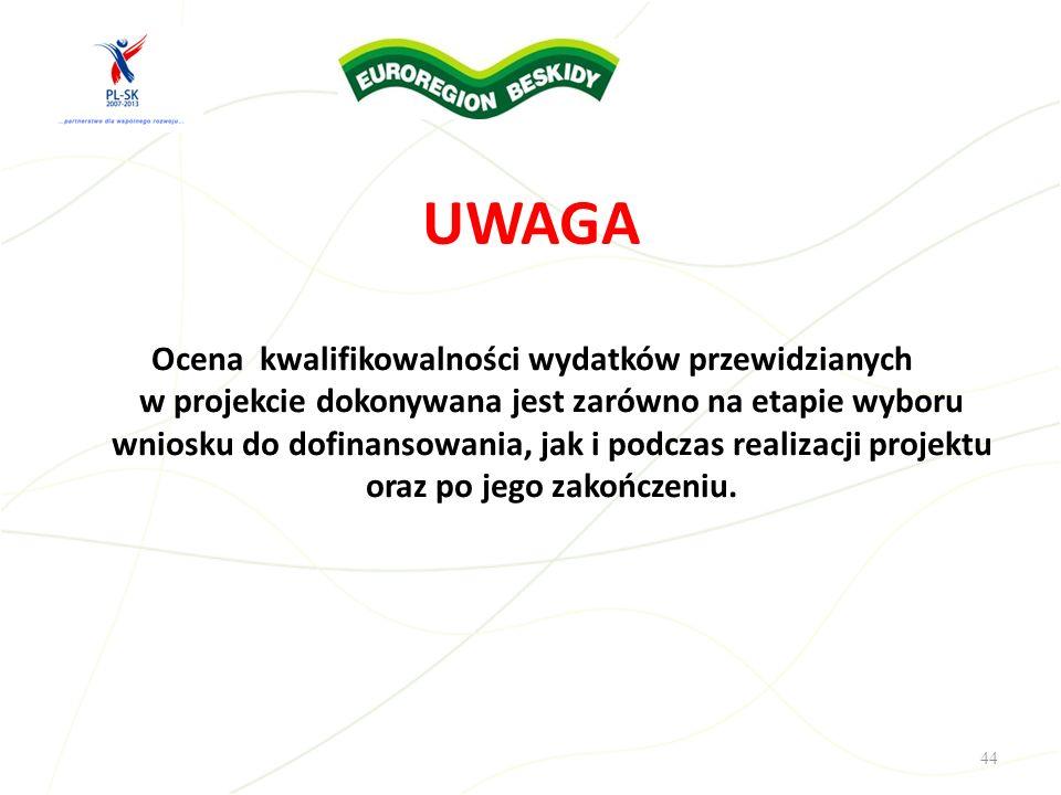 UWAGA Ocena kwalifikowalności wydatków przewidzianych w projekcie dokonywana jest zarówno na etapie wyboru wniosku do dofinansowania, jak i podczas re
