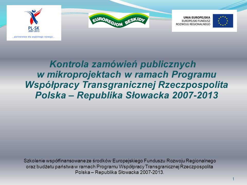 1 Kontrola zamówień publicznych w mikroprojektach w ramach Programu Współpracy Transgranicznej Rzeczpospolita Polska – Republika Słowacka 2007-2013 Sz