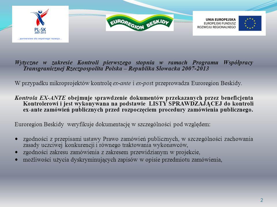 Wytyczne w zakresie Kontroli pierwszego stopnia w ramach Programu Współpracy Transgranicznej Rzeczpospolita Polska – Republika Słowacka 2007-2013 W przypadku mikroprojektów kontrolę ex-ante i ex-post przeprowadza Euroregion Beskidy.