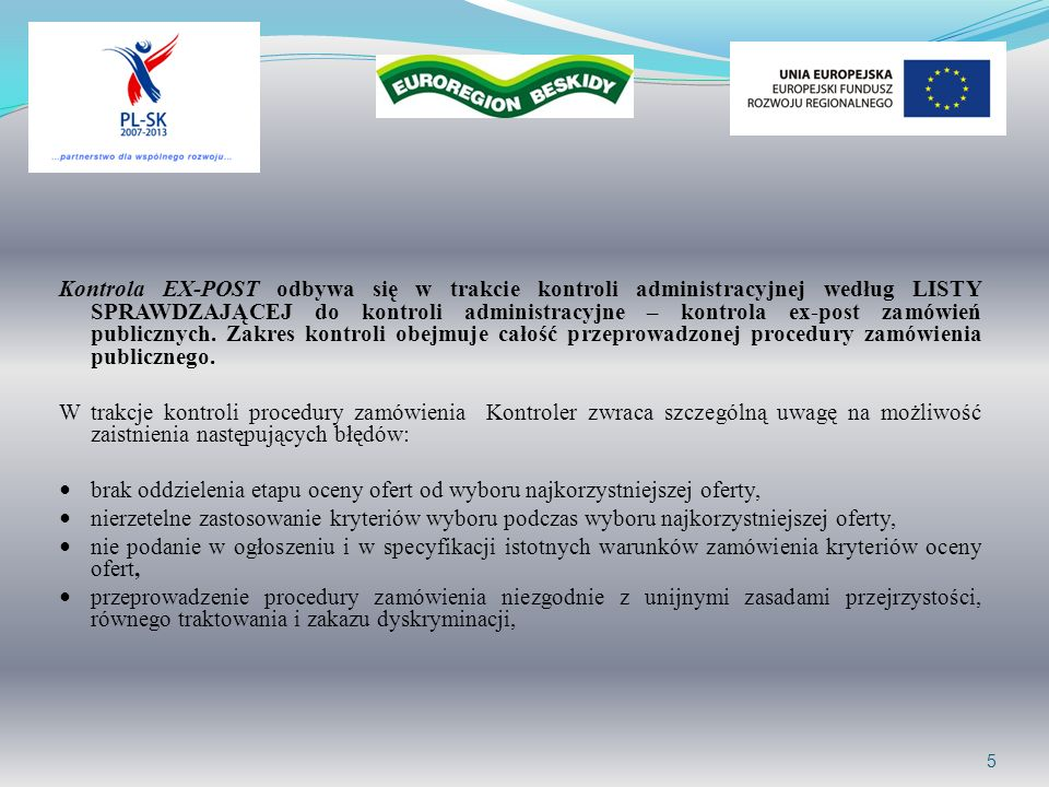 5 Kontrola EX-POST odbywa się w trakcie kontroli administracyjnej według LISTY SPRAWDZAJĄCEJ do kontroli administracyjne – kontrola ex-post zamówień publicznych.