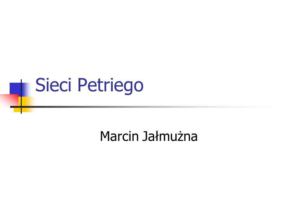 Sieci Petriego Marcin Jałmużna