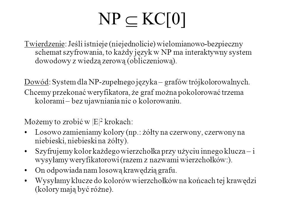 NP KC[0] Twierdzenie: Jeśli istnieje (niejednolicie) wielomianowo-bezpieczny schemat szyfrowania, to każdy język w NP ma interaktywny system dowodowy