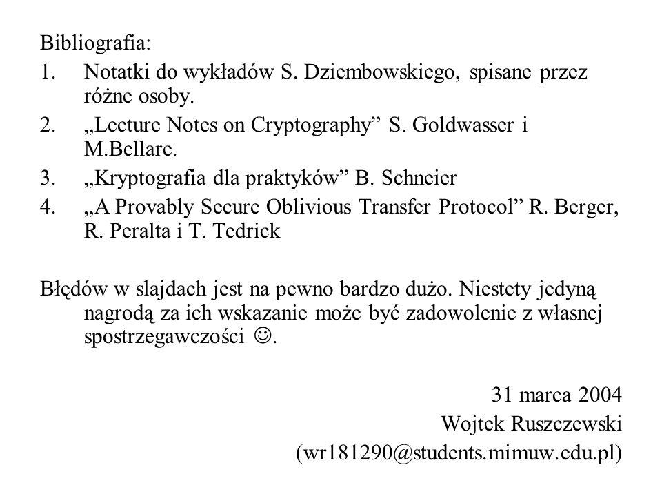 Bibliografia: 1.Notatki do wykładów S. Dziembowskiego, spisane przez różne osoby. 2.Lecture Notes on Cryptography S. Goldwasser i M.Bellare. 3.Kryptog