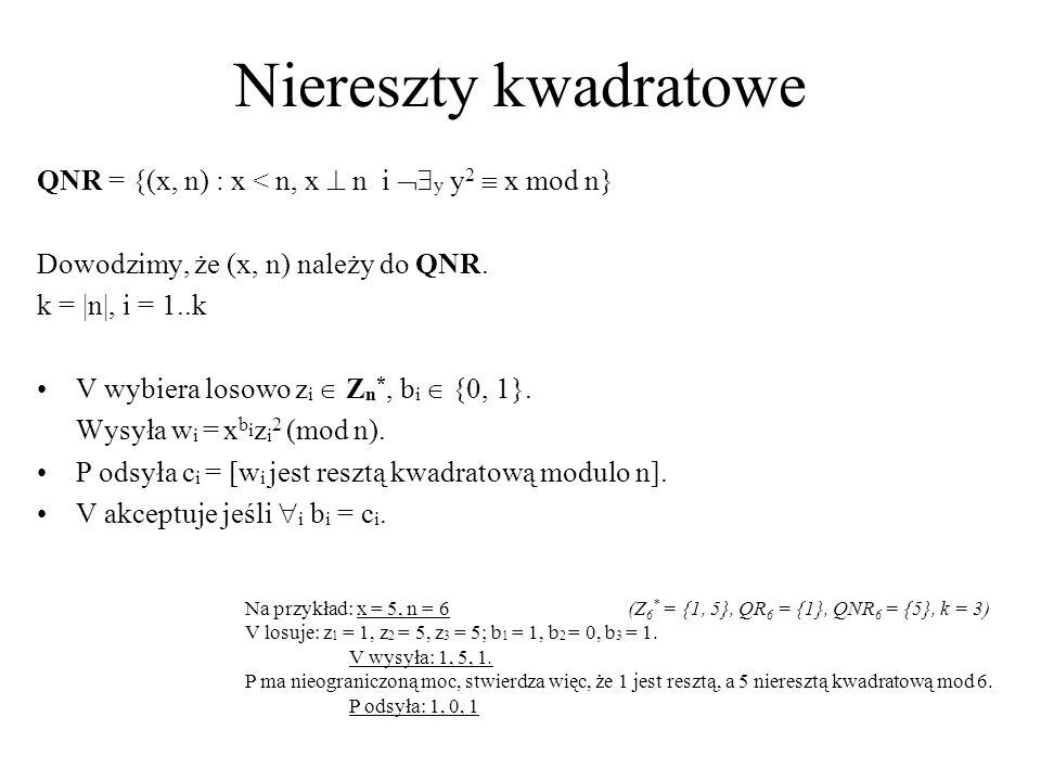 Niereszty kwadratowe QNR = {(x, n) : x < n, x n i y y 2 x mod n} Dowodzimy, że (x, n) należy do QNR. k = |n|, i = 1..k V wybiera losowo z i Z n *, b i