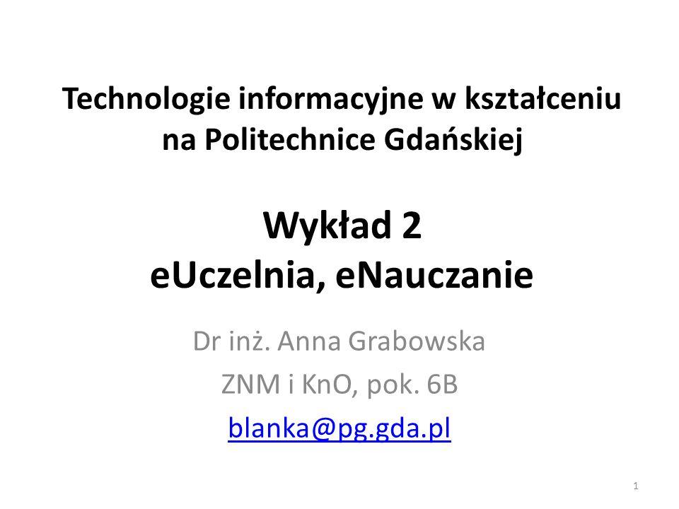 1 Technologie informacyjne w kształceniu na Politechnice Gdańskiej Wykład 2 eUczelnia, eNauczanie Dr inż. Anna Grabowska ZNM i KnO, pok. 6B blanka@pg.