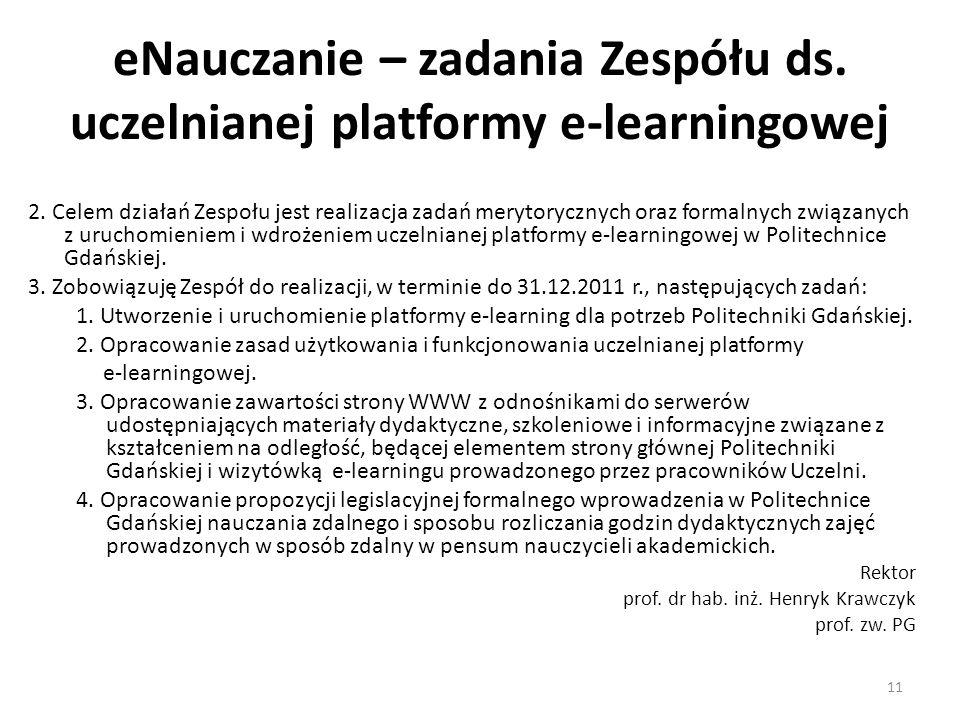 eNauczanie – zadania Zespółu ds. uczelnianej platformy e-learningowej 2. Celem działań Zespołu jest realizacja zadań merytorycznych oraz formalnych zw