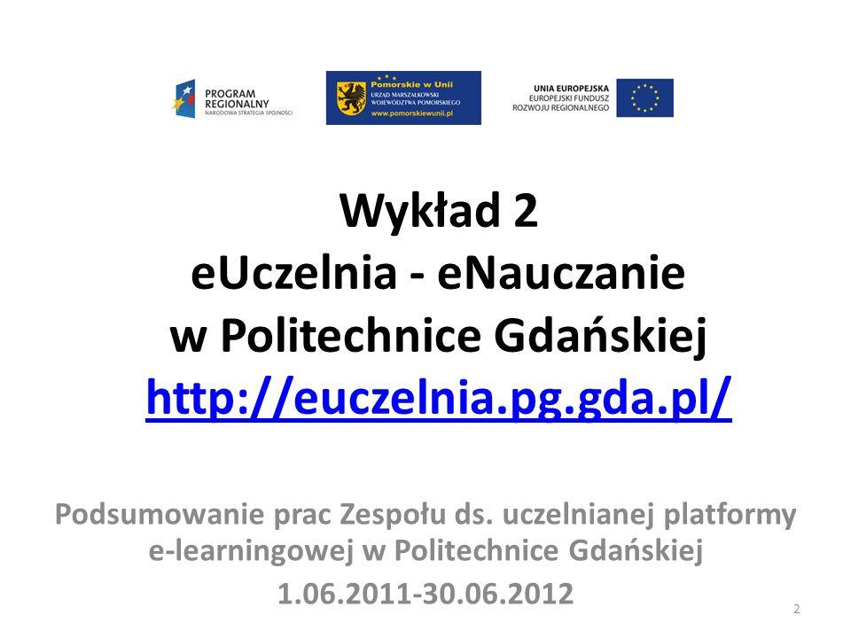 Wykład 2 eUczelnia - eNauczanie w Politechnice Gdańskiej http://euczelnia.pg.gda.pl/ http://euczelnia.pg.gda.pl/ Podsumowanie prac Zespołu ds. uczelni