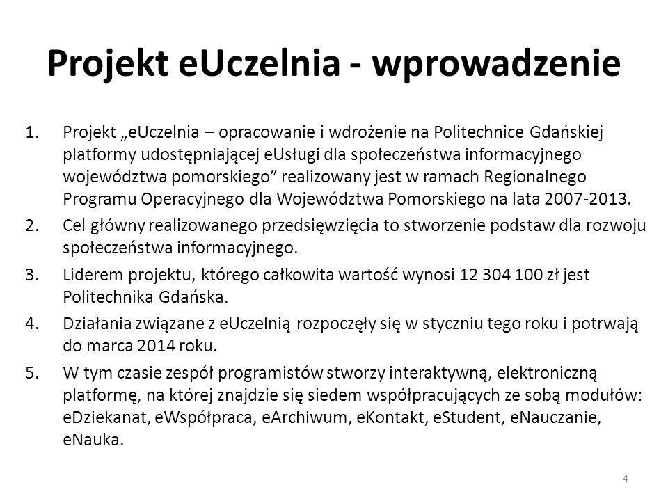 Projekt eUczelnia - wprowadzenie 1.Projekt eUczelnia – opracowanie i wdrożenie na Politechnice Gdańskiej platformy udostępniającej eUsługi dla społecz