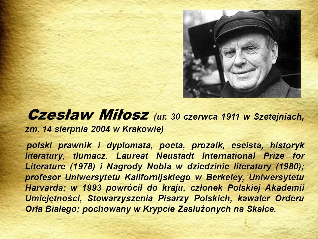 Czesław Miłosz (ur. 30 czerwca 1911 w Szetejniach, zm. 14 sierpnia 2004 w Krakowie) polski prawnik i dyplomata, poeta, prozaik, eseista, historyk lite