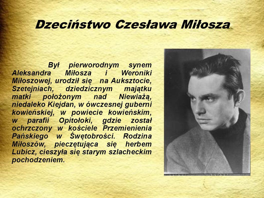 Dzeciństwo Czesława Miłosza Był pierworodnym synem Aleksandra Miłosza i Weroniki Miłoszowej, urodził się na Auksztocie, Szetejniach, dziedzicznym mają