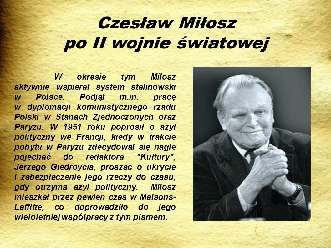 Czesław Miłosz po II wojnie światowej W okresie tym Miłosz aktywnie wspierał system stalinowski w Polsce. Podjął m.in. pracę w dyplomacji komunistyczn