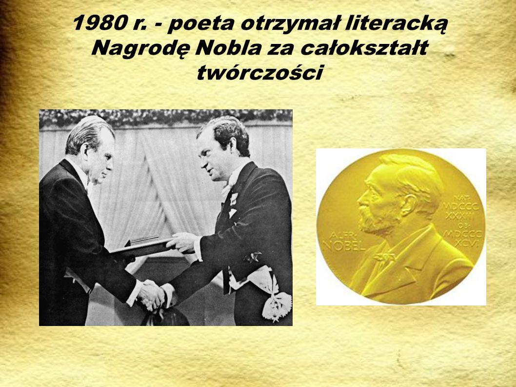 1980 r. - poeta otrzymał literacką Nagrodę Nobla za całokształt twórczości