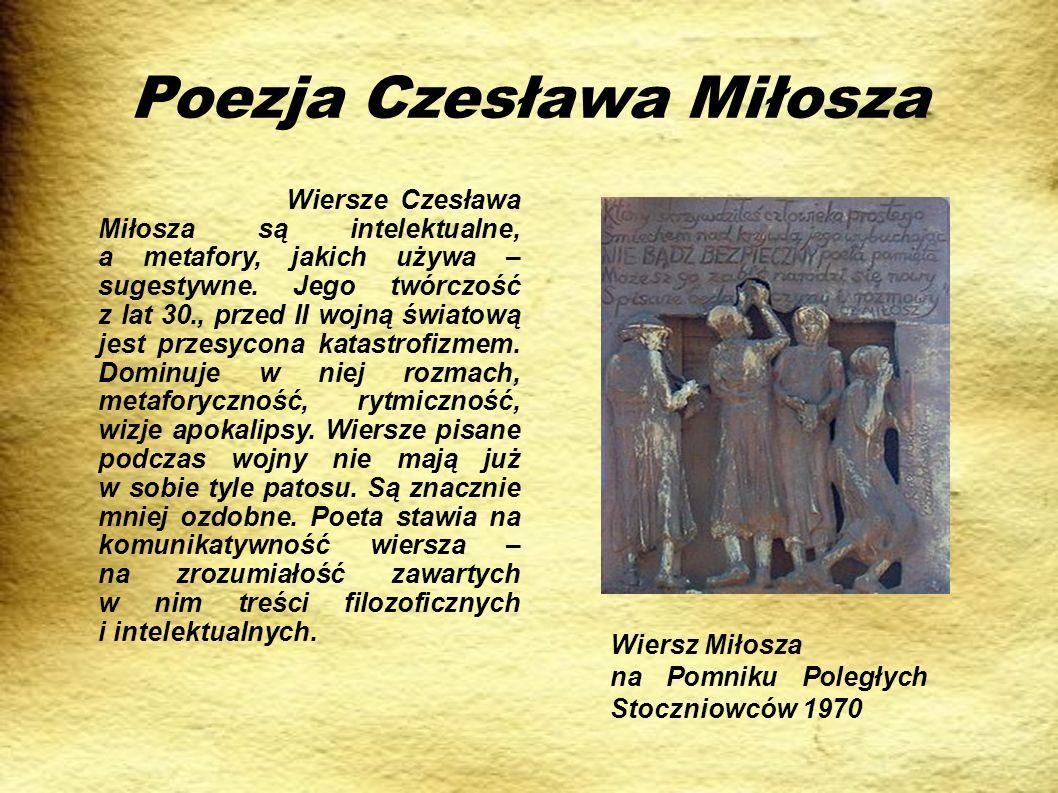 Poezja Czesława Miłosza Wiersze Czesława Miłosza są intelektualne, a metafory, jakich używa – sugestywne. Jego twórczość z lat 30., przed II wojną świ