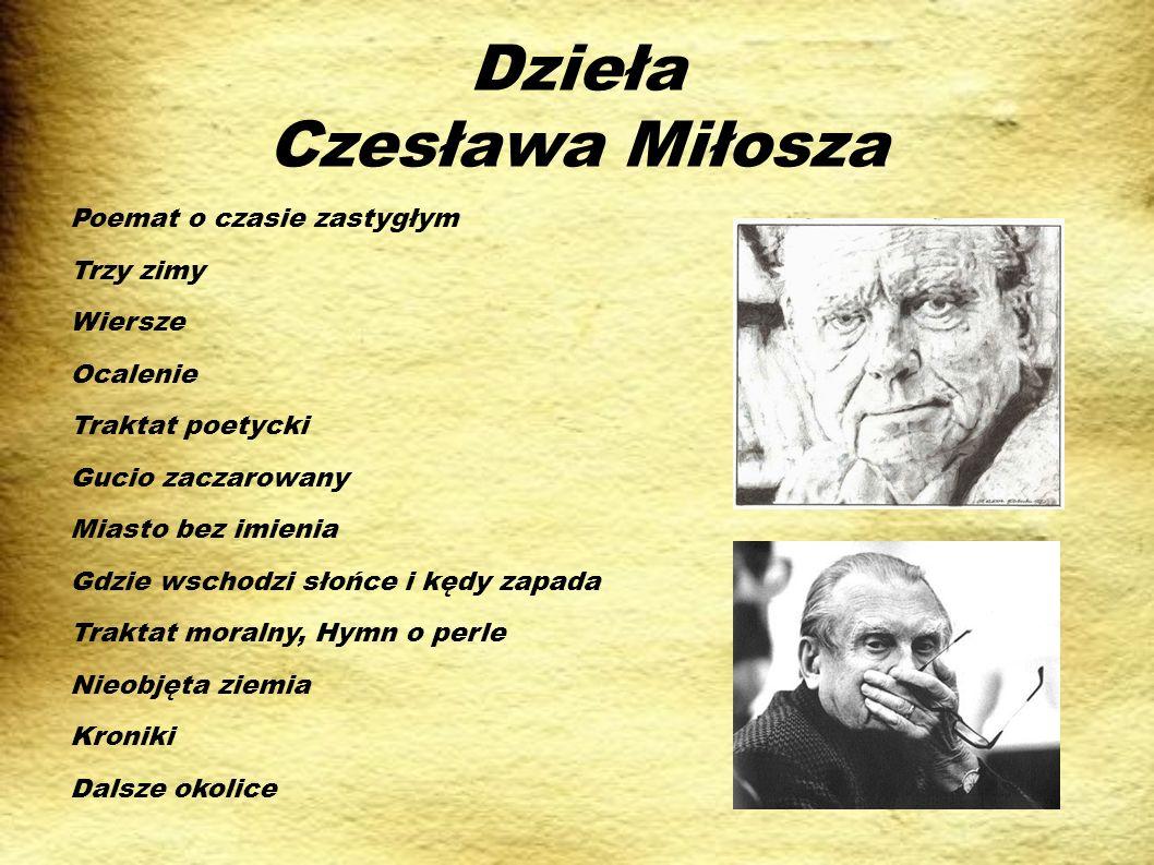 Dzieła Czesława Miłosza Poemat o czasie zastygłym Trzy zimy Wiersze Ocalenie Traktat poetycki Gucio zaczarowany Miasto bez imienia Gdzie wschodzi słoń
