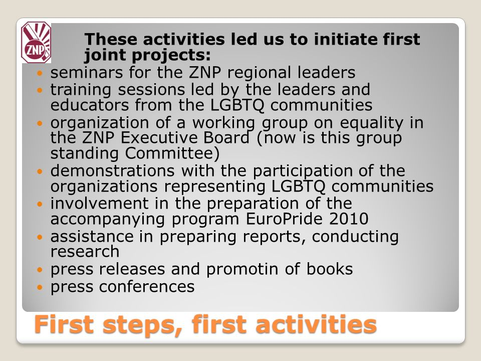Current activities of the ZNP and its Partners Creation of professional lobbying platforms: Alliance for compulsory sex education Coalition for Equal Opportunities Coalition for anti-discrimination education Beginning of work on a common education portal Creation of a network of organizations for exchanging information and good practices