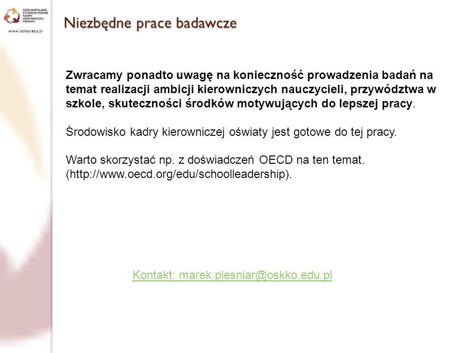 Niezbędne prace badawcze www.oskko.edu.pl Zwracamy ponadto uwagę na konieczność prowadzenia badań na temat realizacji ambicji kierowniczych nauczyciel
