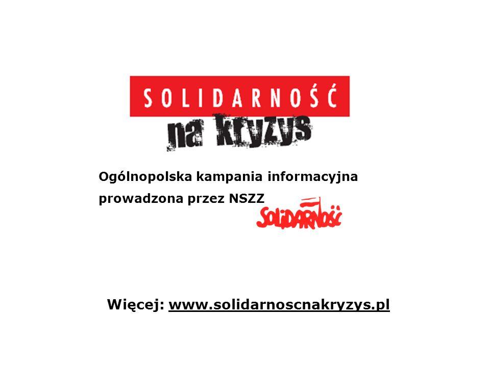 Ogólnopolska kampania informacyjna prowadzona przez NSZZ Więcej: www.solidarnoscnakryzys.pl