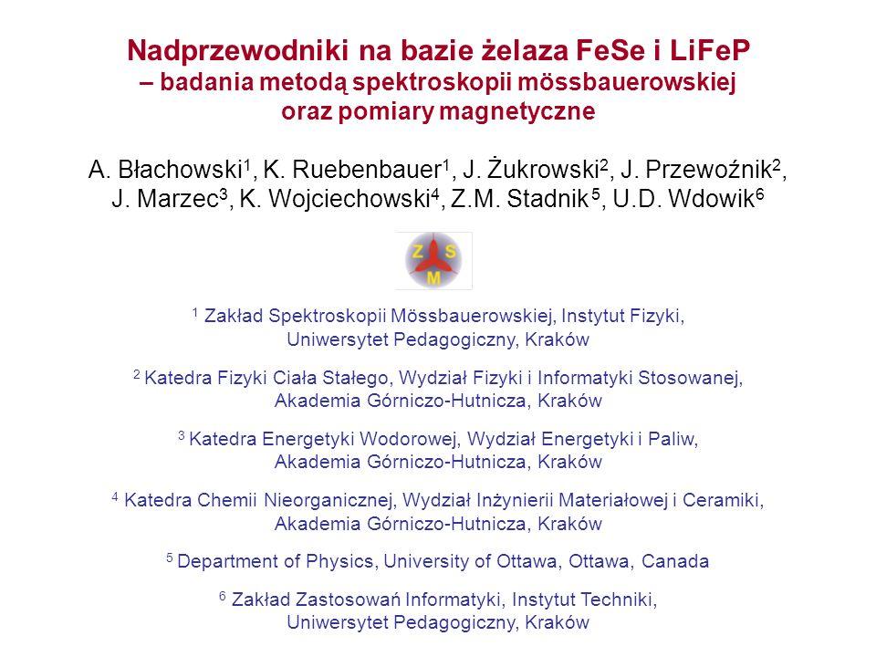 Nadprzewodniki na bazie żelaza FeSe i LiFeP – badania metodą spektroskopii mössbauerowskiej oraz pomiary magnetyczne A. Błachowski 1, K. Ruebenbauer 1