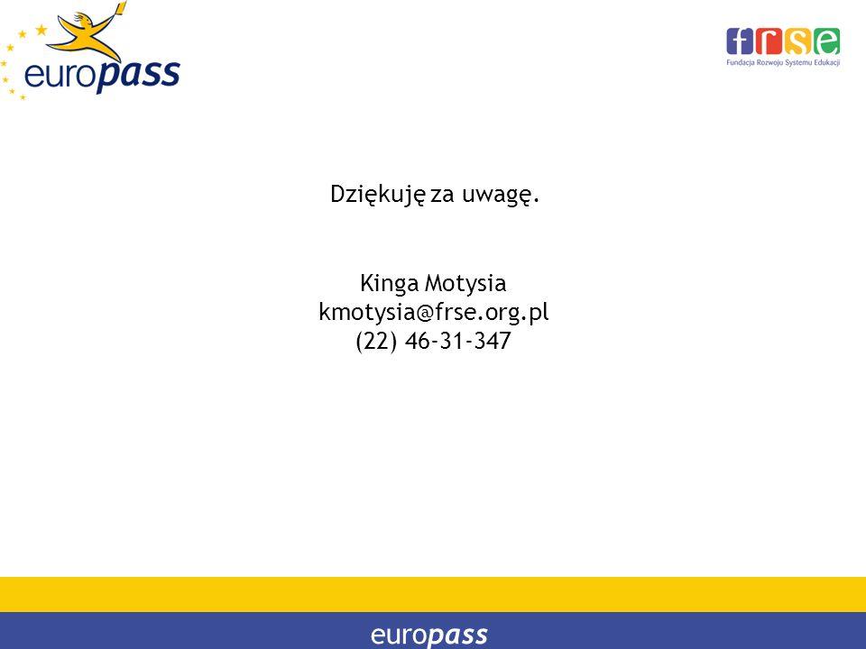 Dziękuję za uwagę. europass Kinga Motysia kmotysia@frse.org.pl (22) 46-31-347