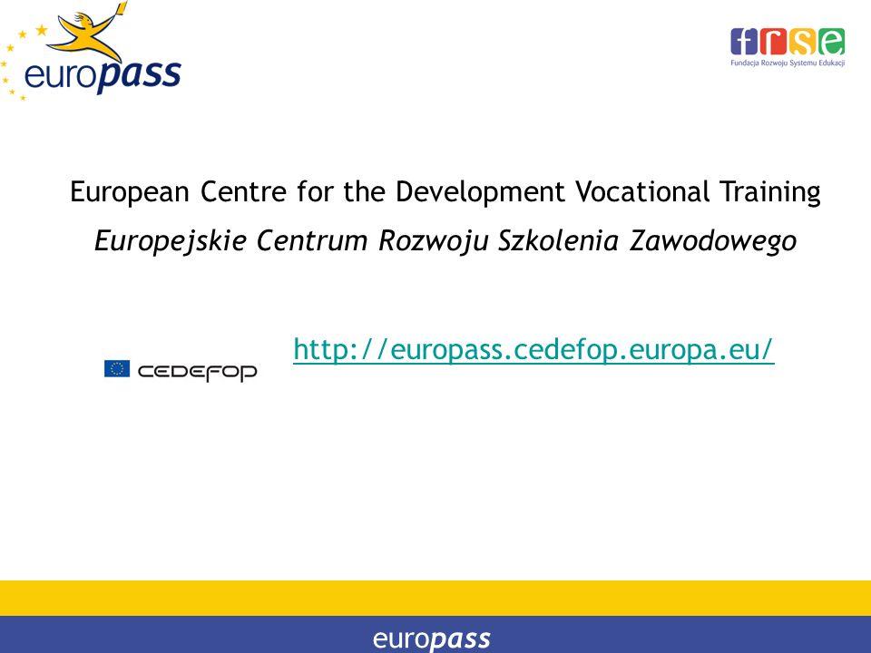 European Centre for the Development Vocational Training Europejskie Centrum Rozwoju Szkolenia Zawodowego europass http://europass.cedefop.europa.eu/